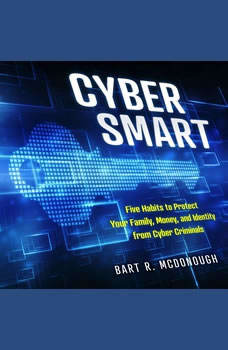 Cyber Smart: Five Habits to Protect Your Family, Money, and Identity from Cyber Criminals, Bart R. McDonough