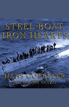 Steel Boat Iron Hearts: A U-boat Crewman's Life Aboard U-505, Hans Goebeler