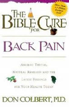 The Bible Cure For Back Pain: Ancient Truths, Natural Remedies and the Latest Findings for Your Health Today, Don Colbert