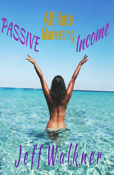 Passive Affiliate Marketing Income: Your Ticket to Financial Freedom, Jeff Walkner