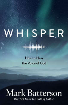 Whisper: How to Hear the Voice of God How to Hear the Voice of God, Mark Batterson