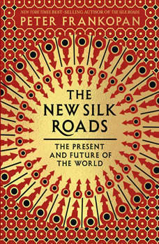 The New Silk Roads: The Present and Future of the World, Peter Frankopan