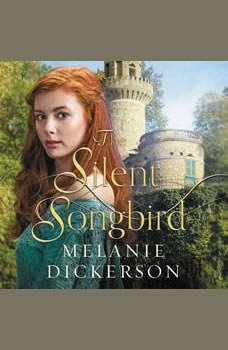 The Silent Songbird, Melanie Dickerson