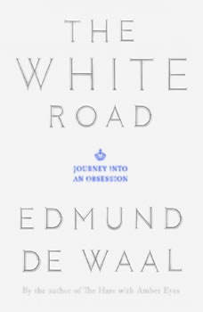 The White Road: Journey into an Obsession, Edmund de Waal