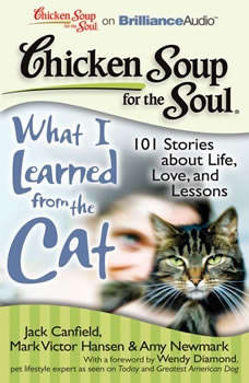 Chicken Soup for the Soul: What I Learned from the Cat: 101 Stories about Life, Love, and Lessons, Jack Canfield