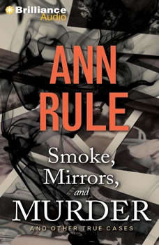 Smoke, Mirrors, and Murder: And Other True Cases, Ann Rule