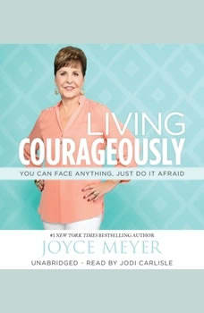 Living Courageously: You Can Face Anything, Just Do It Afraid, Joyce Meyer