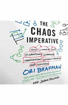 The Chaos Imperative: How Chance and Disruption Increase Innovation, Effectiveness, and Success How Chance and Disruption Increase Innovation, Effectiveness, and Success, Ori Brafman