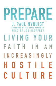 Prepare: Living Your Faith in an Increasingly Hostile Culture, J. Paul Nyquist