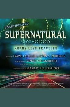 Supernatural Psychology: Roads Less Traveled, Travis Langley