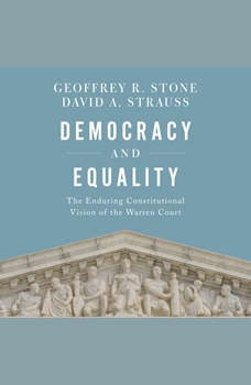 Democracy and Equality: The Enduring Constitutional Vision of the Warren Court, Geoffrey R. Stone