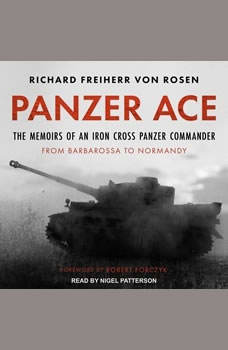 Panzer Ace: The Memoirs of an Iron Cross Panzer Commander from Barbarossa to Normandy The Memoirs of an Iron Cross Panzer Commander from Barbarossa to Normandy, Richard Freiherr von Rosen