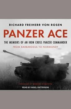 Panzer Ace: The Memoirs of an Iron Cross Panzer Commander from Barbarossa to Normandy, Richard Freiherr von Rosen