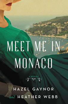 Meet Me in Monaco: A Novel of Grace Kelly's Royal Wedding, Hazel Gaynor
