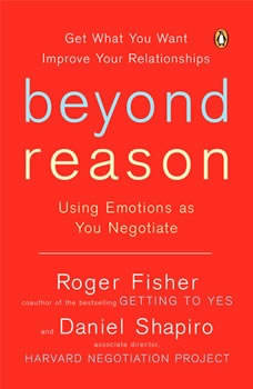 Beyond Reason: Using Emotions as You Negotiate, Roger Fisher