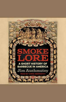 Smokelore: A Short History of Barbecue in America A Short History of Barbecue in America, Jim Auchmutey