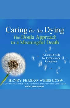 Caring for the Dying: The Doula Approach to a Meaningful Death, Henry Fersko-Weiss LCSW