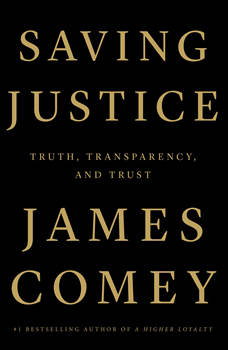 Saving Justice: Truth, Transparency, and Trust, James Comey