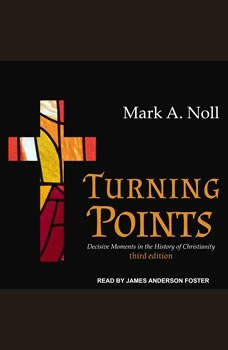 Turning Points: Decisive Moments in the History of Christianity, Mark A. Noll
