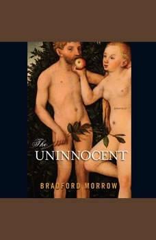 The Uninnocent: Stories, Bradford Morrow
