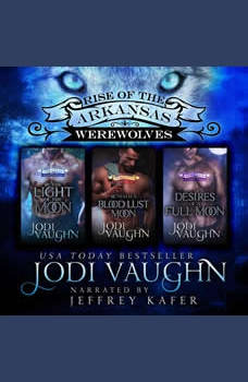 By The Light Of The Moon, Beneath A Blood Lust Moon, Desires of a Full Moon Boxset 1-3: Rise of the Arkansas Werewolves Boxset 1-3, Jodi Vaughn