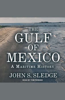 The Gulf of Mexico: A Maritime History, John S. Sledge