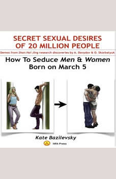 How To Seduce Men & Women Born On March 5 Or Secret Sexual Desires of 20 Million People: Demo From Shan Hai Jing Research Discoveries By A. Davydov & O. Skorbatyuk, Kate Bazilevsky