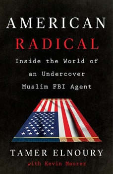 American Radical: Inside the World of an Undercover Muslim FBI Agent Inside the World of an Undercover Muslim FBI Agent, Tamer Elnoury