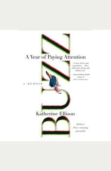 Buzz: A Year of Paying Attention A Year of Paying Attention, Katherine Ellison