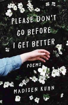 Please Don't Go Before I Get Better, Madisen Kuhn