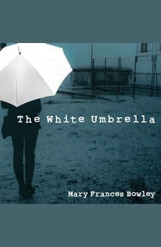 The White Umbrella: Walking with Survivors of Sex Trafficking Walking with Survivors of Sex Trafficking, Mary Frances Bowley