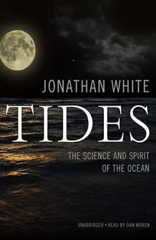 Tides: The Science and Spirit of the Ocean, Jonathan White