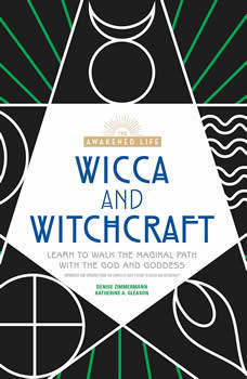 Wicca and Witchcraft: Learn to Walk the Magikal Path with the God and Goddess, Denise Zimmerman