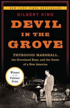 Devil in the Grove: Thurgood Marshall, the Groveland Boys, and the Dawn of a New America, Gilbert King