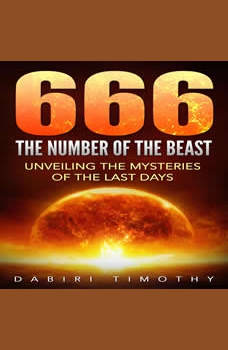 666 The Number of the Beast: Unveiling the Mysteries of the Last Days, Dabiri Timothy