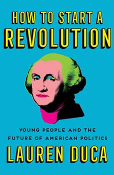 How to Start a Revolution: Young People and the Future of American Politics, Lauren Duca