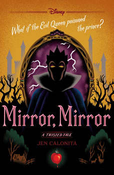 Mirror, Mirror: A Twisted Tale A Twisted Tale, Jen Calonita