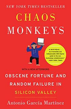 Chaos Monkeys Revised Edition: Obscene Fortune and Random Failure in Silicon Valley, Antonio Garcia Martinez
