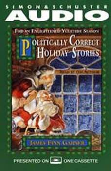 Politically Correct Holiday Stories: For An Enlightened Yultide Season, James Finn Garner