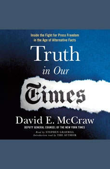 Truth in Our Times: Inside the Fight for Press Freedom in the Age of Alternative Facts, David E. McCraw