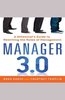 Manager 3.0: A Millennial's Guide to Rewriting the Rules of Management, Brad Karsh