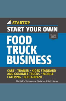 Start Your Own Food Truck Business: Cart, Trailer, Kiosk, Standard and Gourmet Trucks Mobile Catering Bustaurant, 2nd edition, Rich Mintzer
