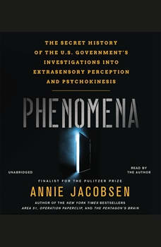 Phenomena: The Secret History of the U.S. Government's Investigations into Extrasensory Perception and Psychokinesis, Annie Jacobsen
