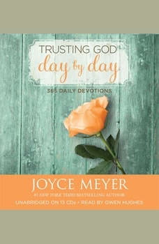 Trusting God Day by Day: 365 Daily Devotions 365 Daily Devotions, Joyce Meyer