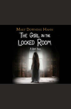 Girl in the Locked Room, The: A Ghost Story A Ghost Story, Mary Downing Hahn