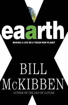 Eaarth: Making a Life on a Tough New Planet, Bill McKibben