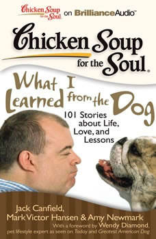 Chicken Soup for the Soul: What I Learned from the Dog: 101 Stories about Life, Love, and Lessons, Jack Canfield