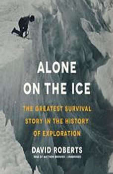 Alone on the Ice: The Greatest Survival Story in the History of Exploration, David Roberts