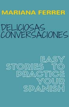 Books in Spanish: Deliciosas Conversaciones.  Easy Stories to Practice Your Spanish, Mariana Ferrer