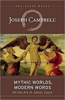 Mythic Worlds, Modern Words: Joseph Campbell on the Art of James Joyce, Joseph Campbell